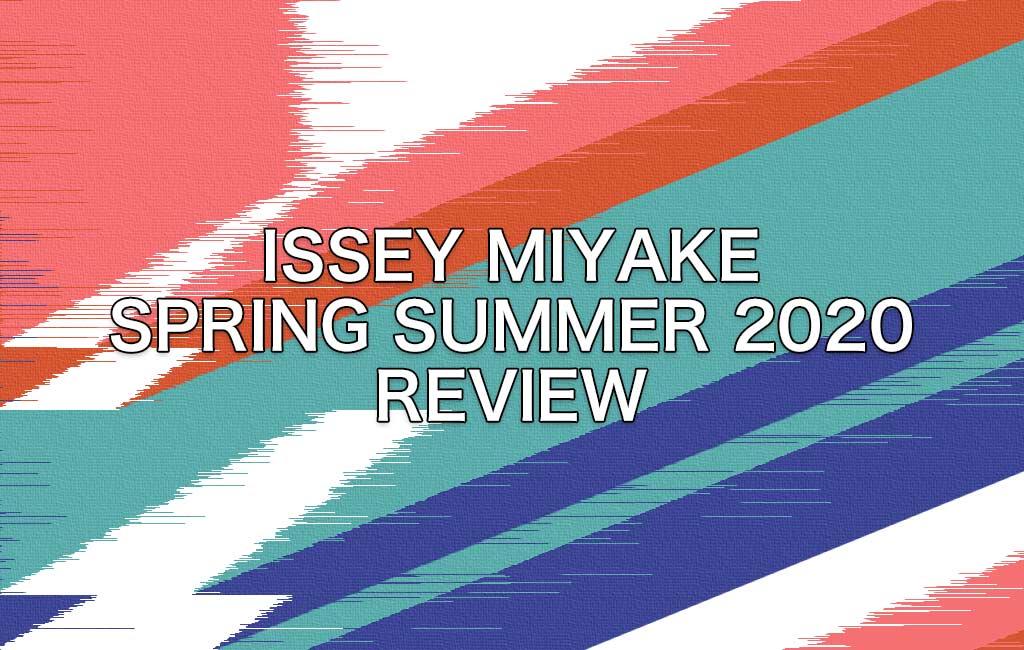 イッセイミヤケSPRING-SUMMER2020レビュー